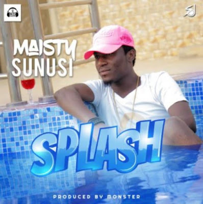 "Maisty Sunusi – ""Splash"""