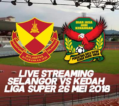 Live Streaming Selangor VS Kedah Liga Super 26 Mei 2018