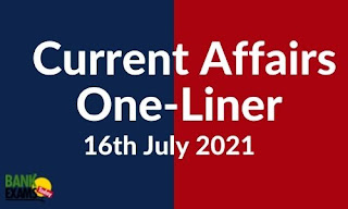 Current Affairs One-Liner: 16th July 2021