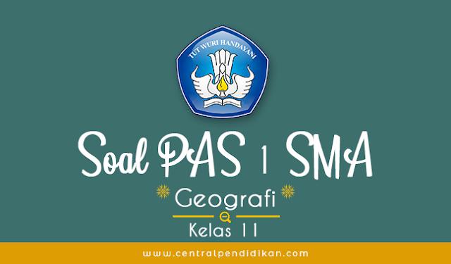 Soal PAS Geografi Kelas 11 Semester 1