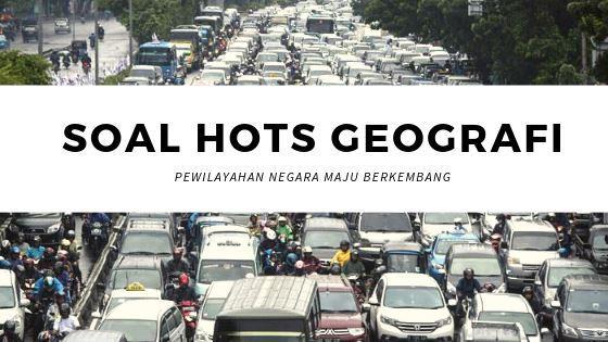 Contoh Soal HOTS Geografi Negara Maju dan Berkembang