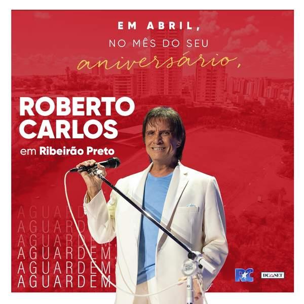 Rei Roberto Carlos em Ribeirão Preto abril 2020 - Sua última visita à cidade foi em 2017