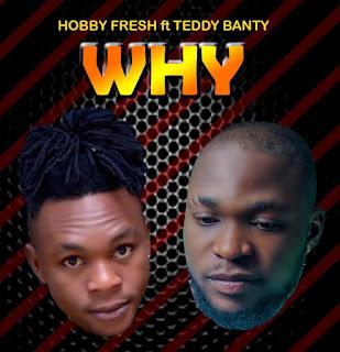 MUSIC: Hobby Fresh Ft. Teddybanty - Why