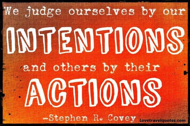 we judge ourselves by our intentions and others by their actions