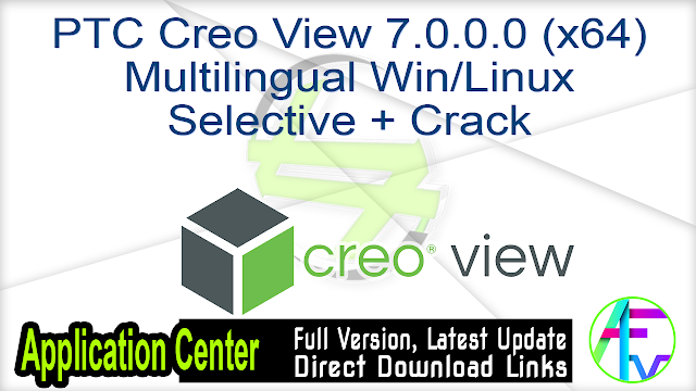 PTC Creo View 7.0.0.0 (x64) Multilingual Win  Linux Selective + Crack