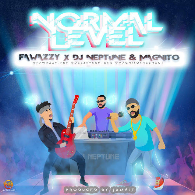 """[Audio + Video] Fawazzy – """"Normal Level"""" ft. Magnito x Dj Neptune (Mp4/Mp3 Download)"""
