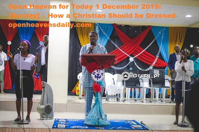 Open Heaven for Today 1 December 2019: [Sunday] – How a Christian Should be Dressed
