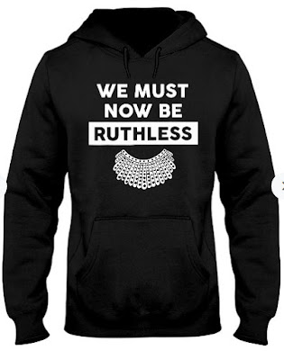 We Must Now Be Ruthless hoodie, We Must Now Be Ruthless rbg, We Must Now Be Ruthless t shirts,