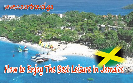 How to Enjoy The Best Leisure In Jamaica