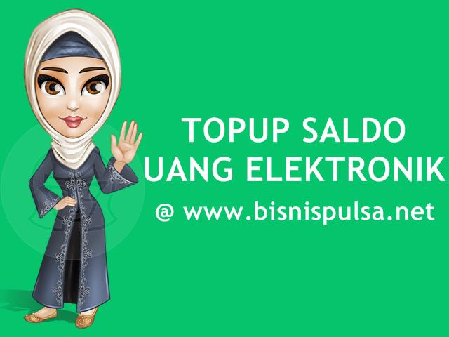 Cara Top Up Isi Saldo Uang Elektronik Murah BisnisPulsa.net