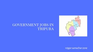 Govt Jobs in Tripura(TR)- Rojgar Samachar