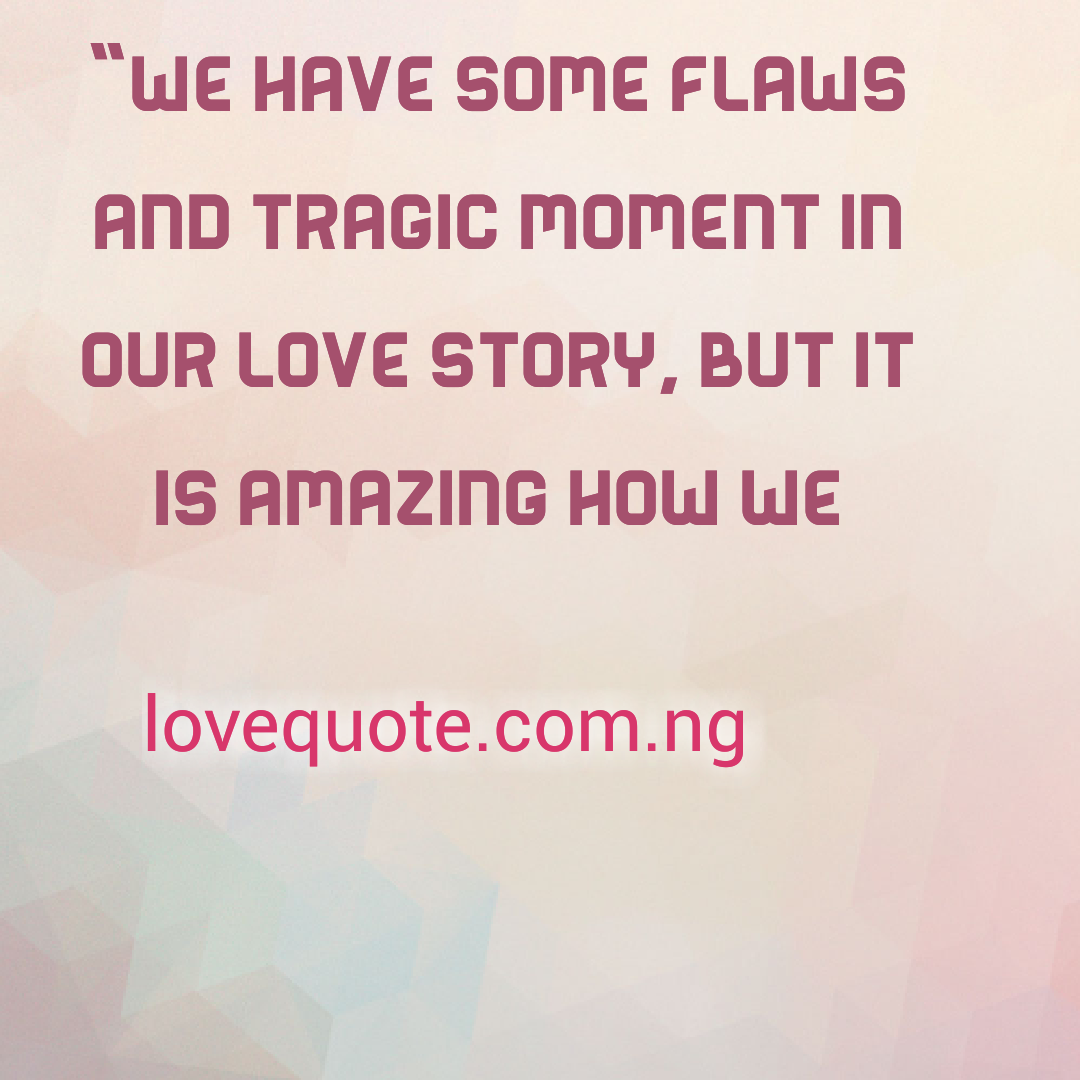 Love Story Quotes 50 Love Quotes For Your Sweethearts In Trying Time Romantic Love