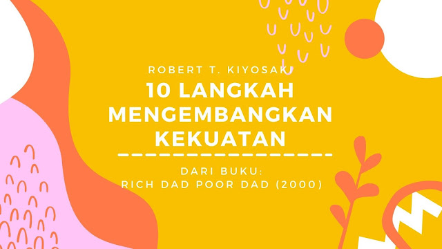 10 Langkah Mengembangkan Kekuatan (Robert T. Kiyosaki)