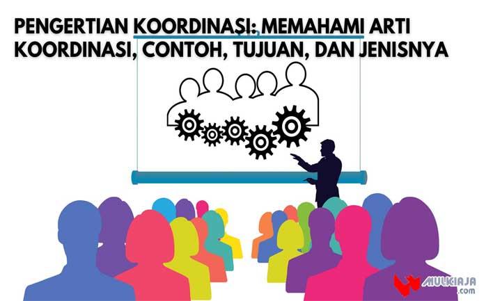 Pengertian Koordinasi: Memahami Arti Koordinasi, Contoh, Tujuan, dan Jenisnya