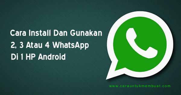 Cara Install Dan Gunakan 2, 3, 4 WhatsApp Di 1 HP Android