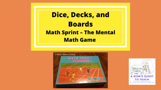 Text: Dice, Decks, and Boards: Math Sprint – The Mental Math Game; cover of board game; logo of A Mom's Quest to Teach