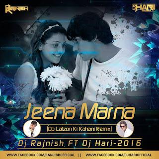 Jeena+Marna+Do+Lafzon+Ki+Kahani+Remix+Dj+Rajnish+FT+Dj+Hari-2016