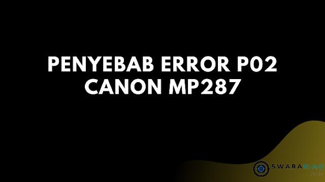 Penyebab Error P02 Canon MP287