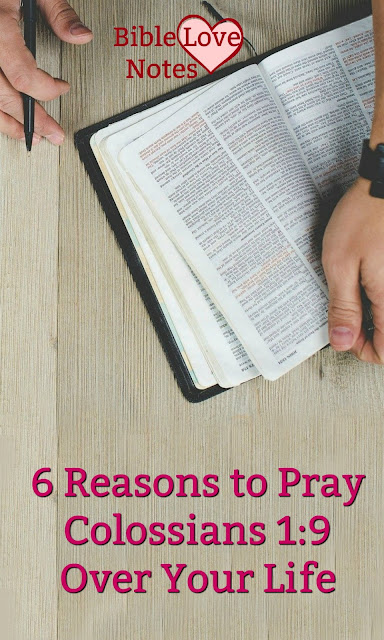 6 Reasons to Pray Colossians 1:9 - It's a fantastic Scripture to pray for yourself and others and this 1-minute devotion explains why.