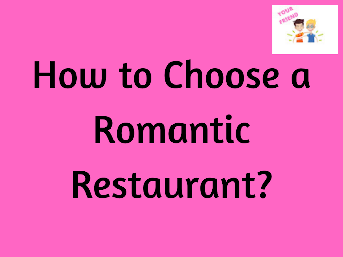 Best Romantic Restaurant Choosing Tips