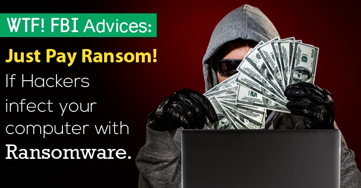 FBI Suggests Ransomware Victims — 'Just Pay the Ransom Money'