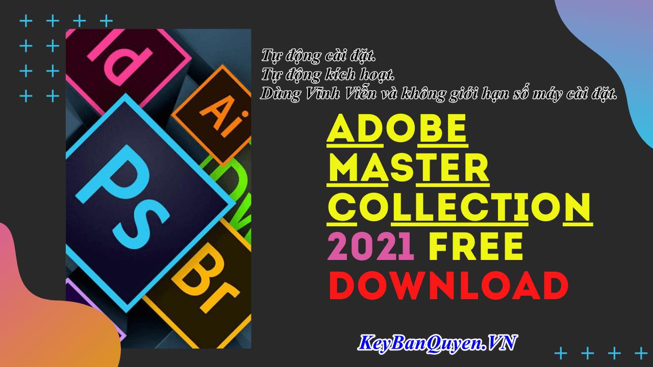 Download Full Key Adobe Master Collection CC 2021 , Tự động cài đặt, Tự động kích hoạt.