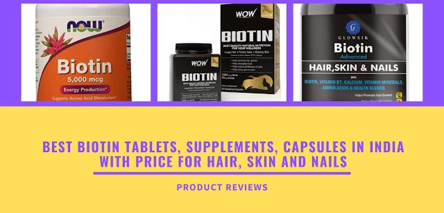 Best biotin tablets, Supplements, Capsules in india with price for hair, skin and nails