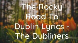 The Rocky Road To Dublin Lyrics