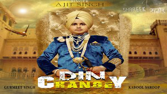 Din Changey Song Lyrics | Ajit Singh | Aka Din Change