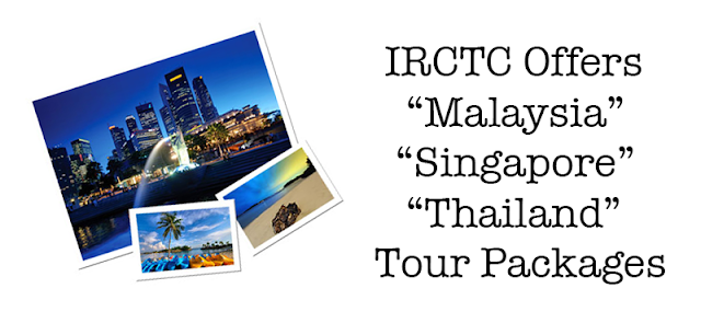 IRCTC Offers New Malaysia, Singapore and Thailand Tour Packages