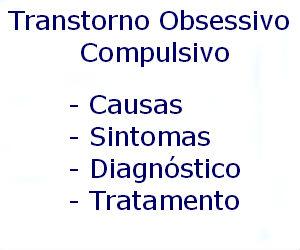 Transtorno Obsessivo Compulsivo causas sintomas diagnóstico tratamento prevenção riscos complicações