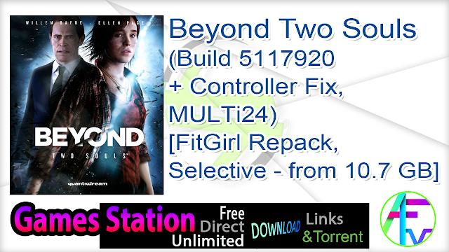 Beyond Two Souls (Build 5117920 + Controller Fix, MULTi24) [FitGirl Repack, Selective Download – from 10.7 GB]