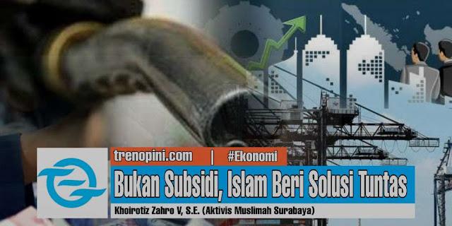 Bukan Subsidi, Islam Beri Solusi Tuntas