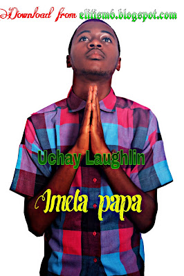 "NEW MUSIC: Uchay Laughlin brings worship alive with ""IMELA PAPA"" [AUDIO]"