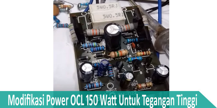 Cara Modif Power OCL 150 Watt Agar Kuat Diberi Tegangan 45 Volt ke Atas