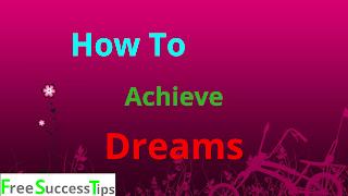 How To Achieve Dream