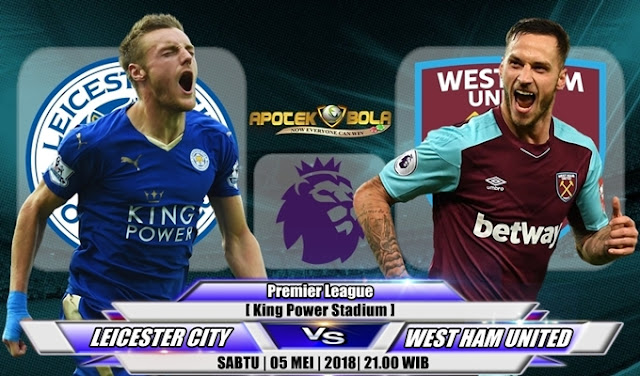 Prediksi Leicester City vs West Ham United 5 Mei 2018