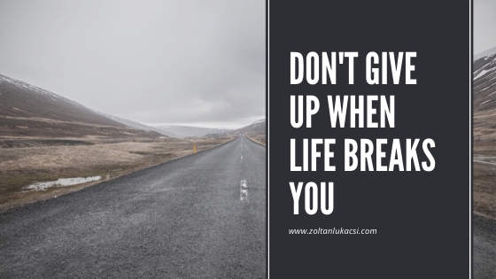 Don't give up when life Breaks You