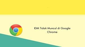 Cara Mengatasi IDM Tidak Muncul di Google Chrome