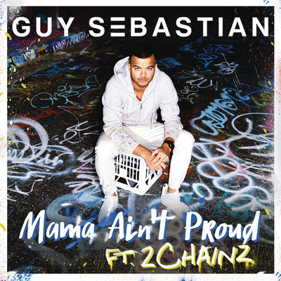 Guy Sebastian - Mama Ain't Proud (feat. 2 Chainz) - Single Cover