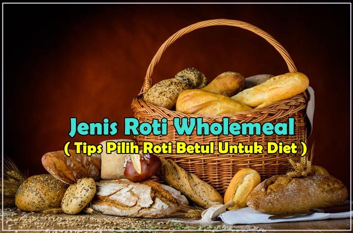 Jenis Roti Wholemeal (Tips Pilih Roti Yang Betul Untuk Diet)