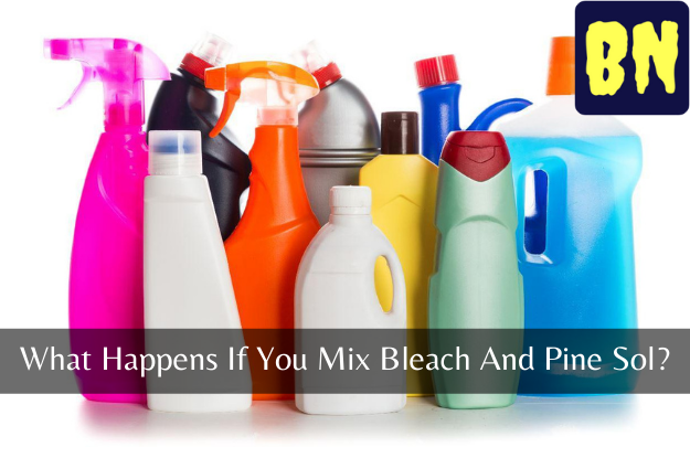 What Happens If You Mix Bleach And Pine Sol?