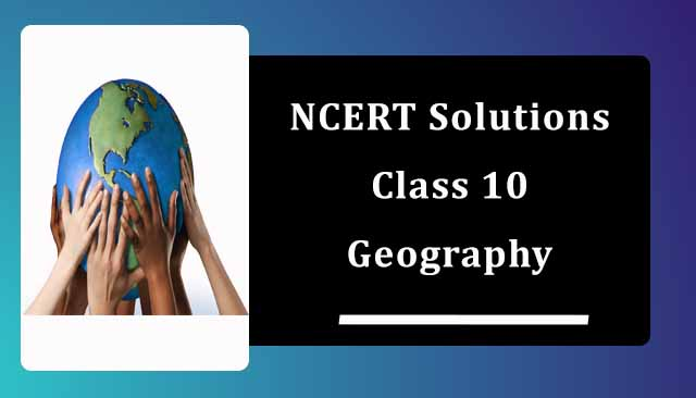 NCERT Solutions for Class 10 Geography| Social Science