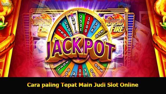 Cara paling Tepat Main Judi Slot Online