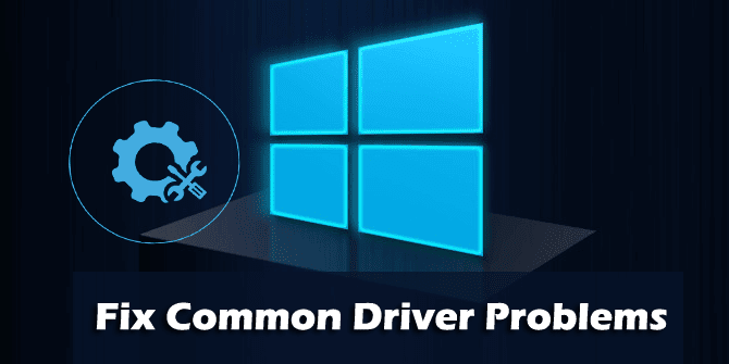 How to Fix Common Driver Problems in Windows?