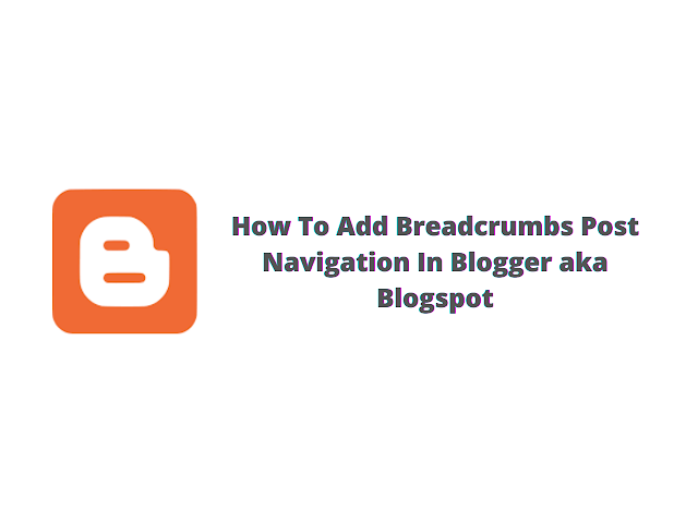 How To Add Breadcrumbs Post Navigation In Blogger aka Blogspot