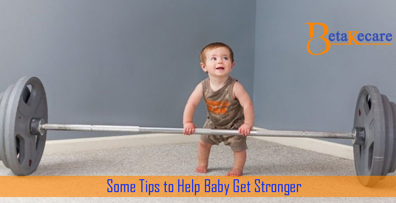 Some Tips to Help Baby Get Stronger