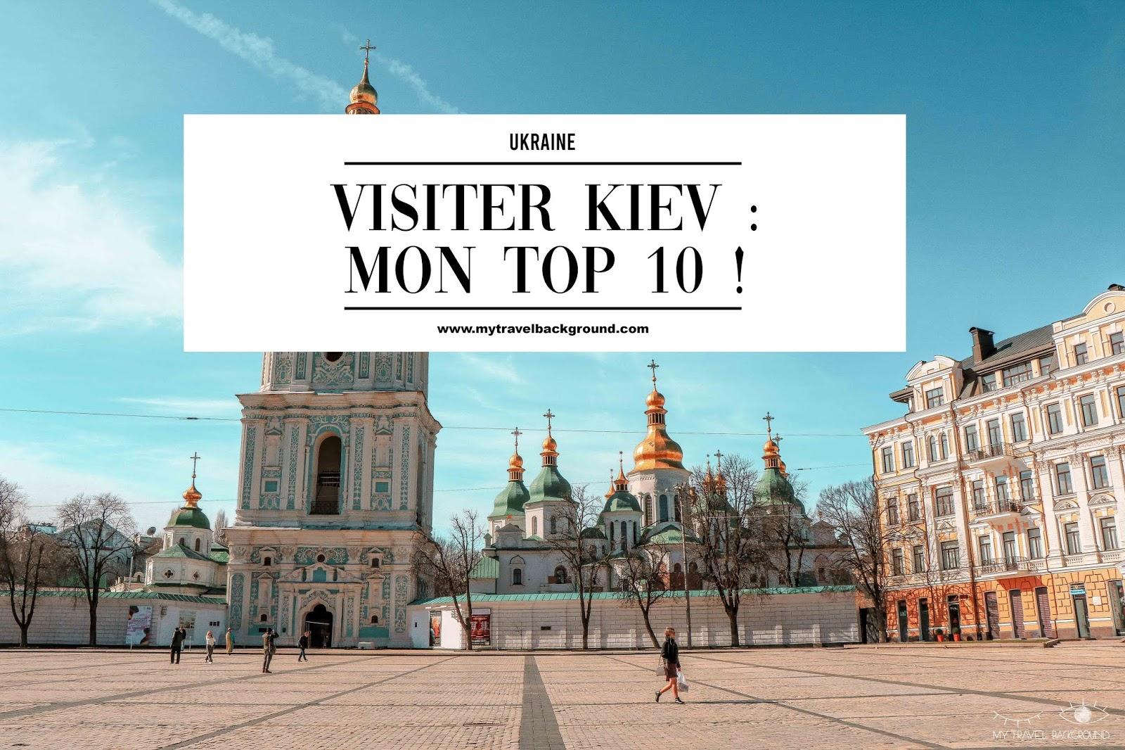 My Travel Background : visiter Kiev, la capitale de l'Ukraine, top 10