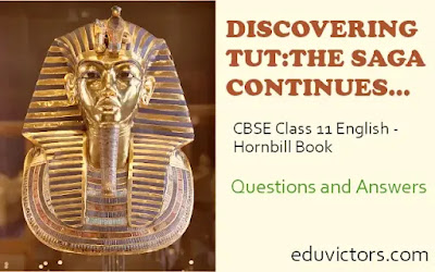 DISCOVERING TUT:THE SAGA CONTINUES... - CBSE Class 11 English - Hornbill Book Chapter ( Questions and Answers)(#class11English)(#eduvictors)
