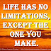 Life has no limitations, except the one you make.